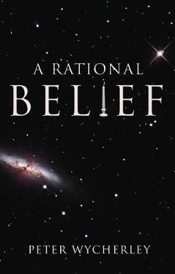 A Rational Belief by Peter Wycherley
