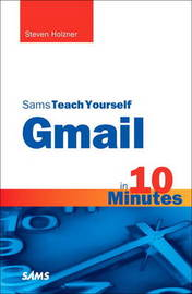 Sams Teach Yourself Gmail in 10 Minutes by Steven Holzner