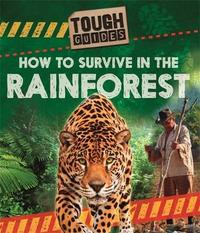 Tough Guides: How to Survive in the Rainforest by Angela Royston