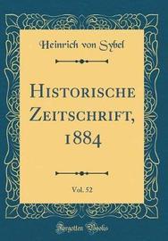 Historische Zeitschrift, 1884, Vol. 52 (Classic Reprint) by Heinrich Von Sybel