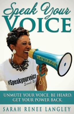 Speak Your Voice by Dr Sarah Renee Langley