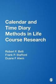 Calendar and Time Diary Methods in Life Course Research by Robert F. Belli