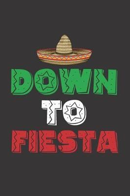 Down to Fiesta by Fiesta Mexicana Co