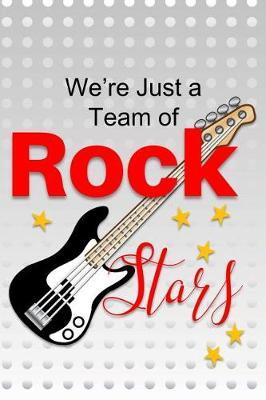 We're Just a Team of Rock Stars by Team Excellence Publishing