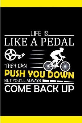 Life is Like A Pedal They Can Push You Down But You'll Always Come Back up by Kate Pears