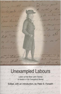 Unexampled Labours: The Letters of the Revd John Fletcher of Madeley to Leaders in the Evangelical Revival by Peter S. Forsaith image