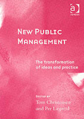 New Public Management: The Transformation of Ideas and Practice by Tom Christensen