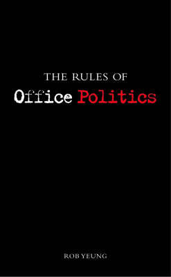 The Rules of Office Politics by Rob Yeung