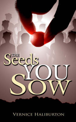 The Seeds You Sow by Vernice Haliburton