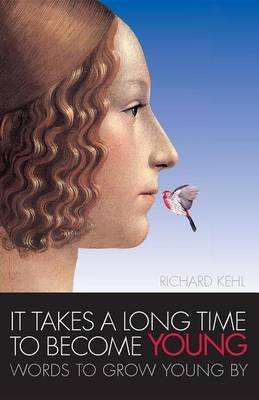 It Takes a Long Time to Become Young by Richard Kehl image