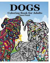 Dogs Coloring Book for Adults by Jason Potash