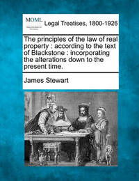 The Principles of the Law of Real Property by James Stewart