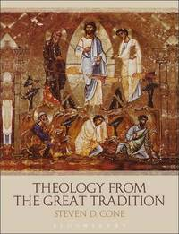 Theology from the Great Tradition by Steven D Cone