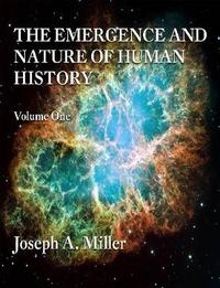 THE Emergence and Nature of Human History Volume One by Joseph Miller