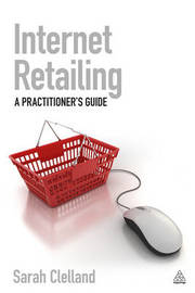 Internet Retailing: A Practioner's Guide by Sarah Clelland