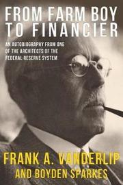From Farm Boy to Financier by Frank A. Vanderlip