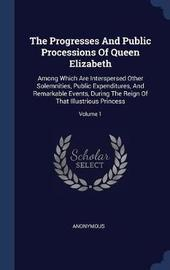 The Progresses and Public Processions of Queen Elizabeth by * Anonymous image