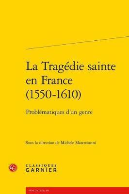 La Tragedie Sainte En France (1550-1610)