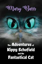 The Adventures of Kippy Schofield and the Fantastical Cat by Mary Barr image