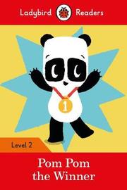 Pom Pom the Winner - Ladybird Readers Level 2 by Ladybird
