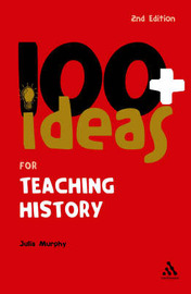 100+ Ideas for Teaching History by Julia Murphy image