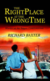 The Right Place at the Wrong Time: Murder at the Yuppie Condominium by Richard Baxter image
