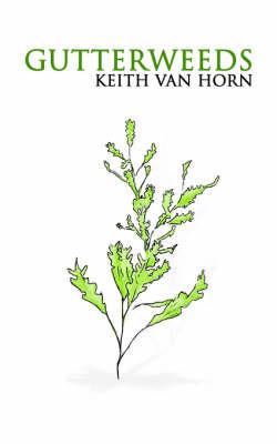Gutterweeds by Keith Van Horn