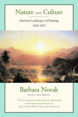 Nature and Culture: American Landscape and Painting 1825-1875 by Barbara Novak