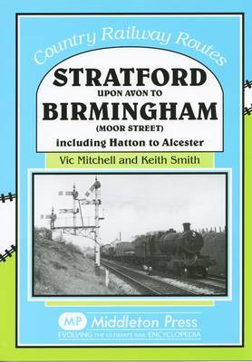 Stratford Upon Avon to Birmingham (Moor Street): Including Hatton to Alcester by Vic Mitchell image