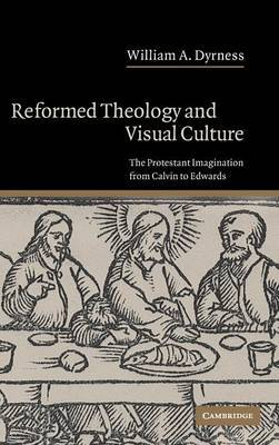 Reformed Theology and Visual Culture by William A Dyrness image