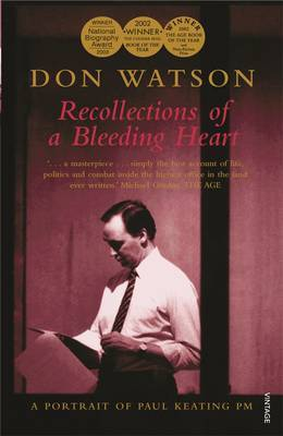 Recollections of a Bleeding Heart: Paul Keating PM by Don Watson