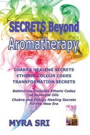 Secrets Beyond Aromatherapy by Myra Sri