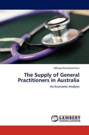 The Supply of General Practitioners in Australia by Abhaya Kamalakanthan