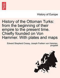 History of the Ottoman Turks by Edward Shepherd Creasy