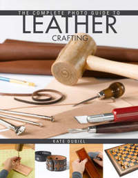 The Complete Photo Guide to Leather Crafting by Kate Dubiel image