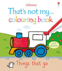 That's Not My ... Colouring Book Things That Go by Fiona Watt
