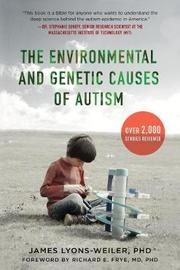 The Environmental and Genetic Causes of Autism by James Lyons-Weiler