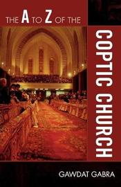 The A to Z of the Coptic Church by Gawdat Gabra