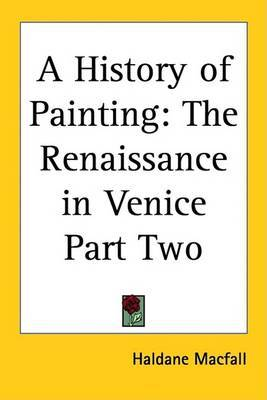 A History of Painting: The Renaissance in Venice Part Two by Haldane Macfall image