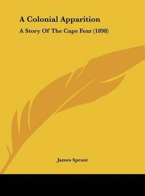 A Colonial Apparition: A Story of the Cape Fear (1898) by James Sprunt image