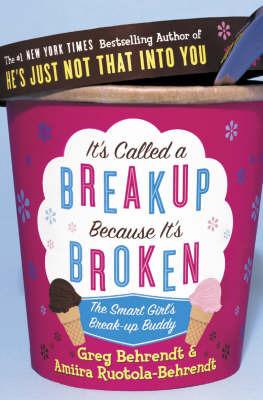 It's Called a Break-up Because it's Broken: The Smart Girl's Break-up Buddy by Amiira Ruotola-Behrendt