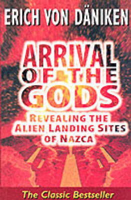 Arrival of the Gods: Revealing the Alien Landing Sites of Nazca by Erich Von Daniken
