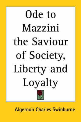 Ode to Mazzini the Saviour of Society, Liberty and Loyalty by Algernon Charles Swinburne