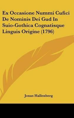 Ex Occasione Nummi Cufici de Nominis Dei Gud in Suio-Gothica Cognatisque Linguis Origine (1796) by Jonas Hallenberg