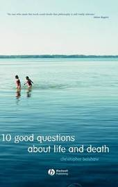 10 Good Questions About Life And Death by Christopher Belshaw image