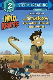 Wild Reptiles Snakes, Crocodiles, Lizards And Turtles Step Into ReadingLvl 2 by Chris Kratt