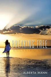 Breaking Free by Alberta Mann