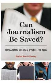 Can Journalism Be Saved? by Rachel Davis Mersey