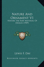 Nature and Ornament V1: Nature the Raw Material of Design (1909) by Lewis F.Day