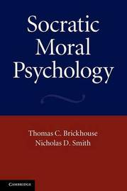Socratic Moral Psychology by Thomas C Brickhouse